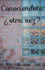 Conociéndote.. ¿otra vez? by Mgmar26