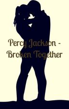 Percy Jackson - Broken Together (On Hold) by Thatwriterguy1234