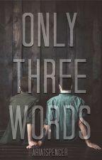 Only Three Words [boyxboy]   ✔ von Aria1Spencer