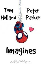 Tom Holland And Peter Parker Imagines by Lala_Shakespeare