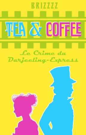 Tea & Coffee : Le Crime du Darjeeling-Express (livre I) by Brizzzz