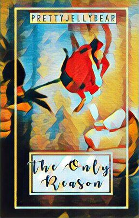 The Only Reason - m.g.c. by PrettyJellyBear