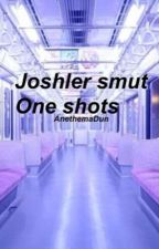 Joshler smut one shots  by anethemadun