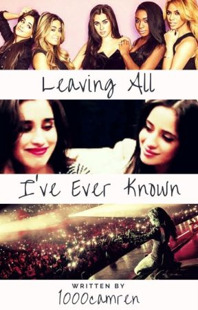 Leaving All I've Ever Known (Camren) by 1000camren