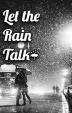 Let The Rain Talk by thefaultinourfandoms