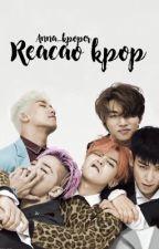 Reação Kpop by Anna_Kpoper