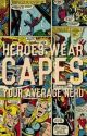 Heroes wear Capes by YourAverageNerd_