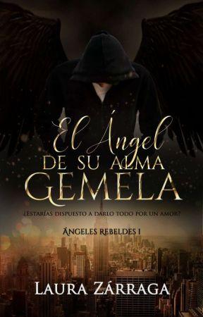 """El Ángel de su alma gemela ©  [Libro 1/ COMPLETO] Trilogía """"Ángeles Rebeldes"""". by MLauraZarraga"""