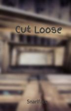 Cut Loose by Snarlface