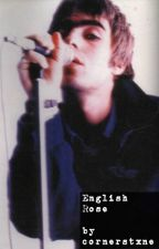 English Rose      -       liam gallagher fic by cornerstxne_