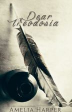 Dear Theodosia; A Series of Historical Documents by Spruce_Goose