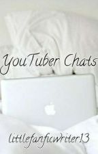 YouTuber Chats | Completed by littlefanficwriter13