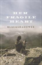 Her Fragile Heart (On Going) by BlackShadowee
