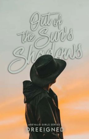 Out of the Sun's Shadows (Arevalo Girls Series #1) by dreeigned