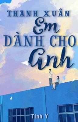 Thanh Xuân Em Dành Cho Anh - Tịnh Y
