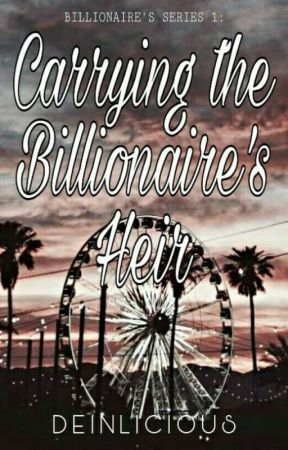 Billionaire's Series 1: Carrying the Billionaire's Heir (Completed) [UNEDITED] by Deinlicious