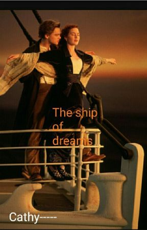 The Ship Of Dreams [TITANIC FANFICTION] by unmasked-identities