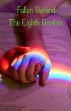 Fallen Behind: The Eighth Brother  by MickeyIan_Gallavich