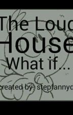 The Loud House: What If... by stephiedotz