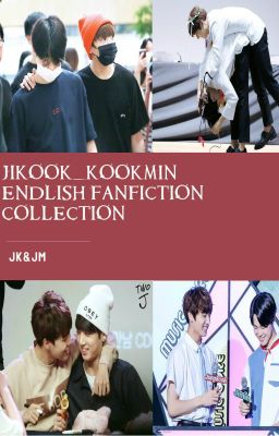 JIKOOK_KOOKMIN ENGLISH FIC COLLECTION