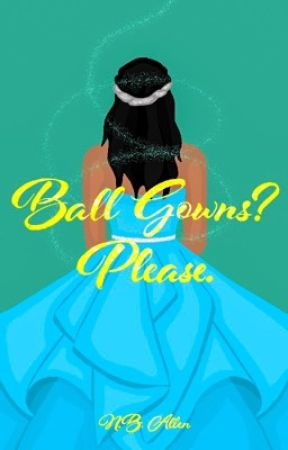 Ball Gowns? Please. by redtopic127