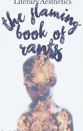 The Flaming Book Of Rants And Opinions by LiteraryAesthetics