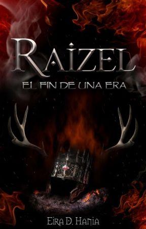 Raizel: El fin de una era [El linaje de los perdidos I]  by EiraDHania