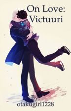 On Love: Victuri Oneshot Collection by otakugirl1228