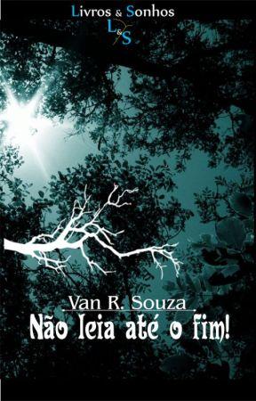 Não leia até o fim! by VanRSouza