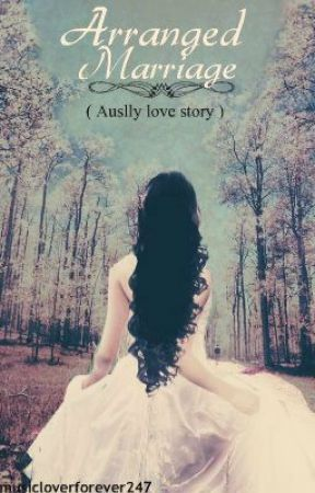 Arranged Marriage ( Auslly love story ) by musicloverforever247