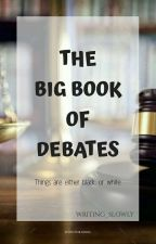 The Big Book Of Debates!  by writing_slowly