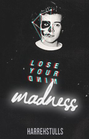 Madness ➮ Harry Styles AU by HarrehStulls