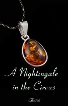 A Nightingale in the Circus by ellie393