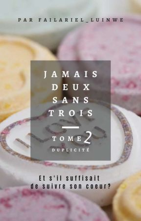 Jamais deux sans trois - Tome 2 : Duplicité by Failariel_Luinwe