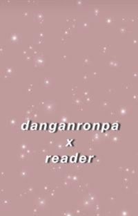Dangan Ronpa x Reader cover