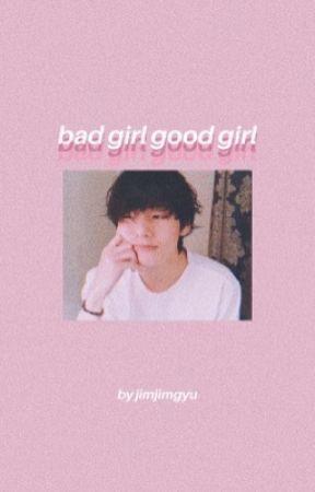 bad girl good girl   kth.✔️ by jimjimgyu