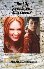 What if James and Lily lived? by MrsAllAustralianxoxo