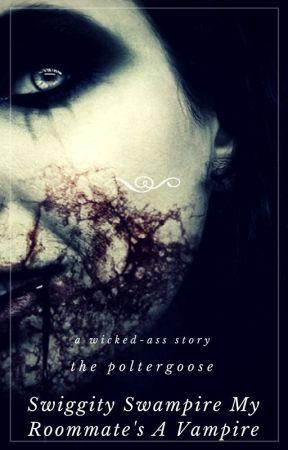 Swiggity Swampire My Roommate's a Vampire by rosepetalsinthewind