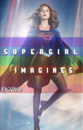 Supergirl Imagines  by sincerelove