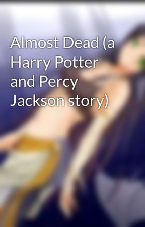 Almost Dead (a Harry Potter and Percy Jackson story) by MaidenArcher