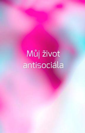 Můj život antisociála by JustLoveYourselff