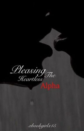 Pleasing the Heartless Alpha... by xbookgirlx15