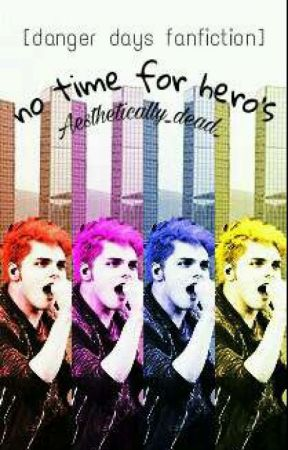 no time for hero's// Danger Days  by DoubleDare-