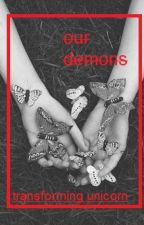 our demons // original by TransformingUnicorn
