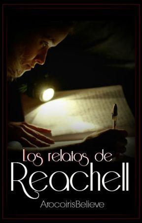 Los relatos de Reachell by ArcoirisBelieve