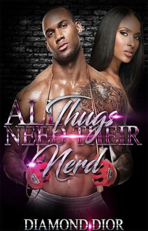 All Thugs Need Their Nerd (Book 2) |Completed| by AuthorDiamondDior