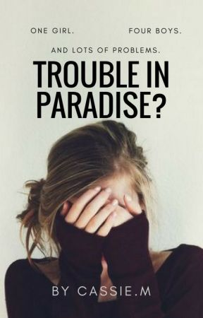 Trouble In Paradise? by ThatOneAuthor101