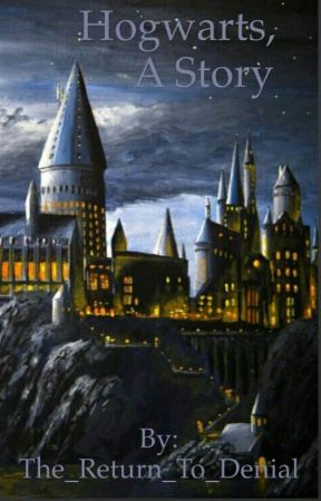 Hogwarts, A Story by The_Return_To_Denial