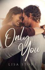 Only You | ✓ by xwriteratheartxo