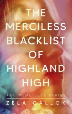 The Merciless Black List Of Highland High #1 |  TO BE PUBLISHED SOON by moonchildnessa